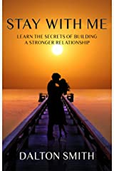 Stay with me: learn the secrets of building a stronger relationship Kindle Edition