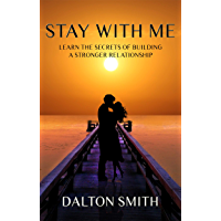 Stay with me: learn the secrets of building a stronger relationship (English Edition)