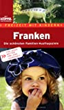 Franken - Freizeit mit Kindern: Die schönsten Erlebnisausflüge in Franken - Von Eltern für Eltern - von Kindern getestet