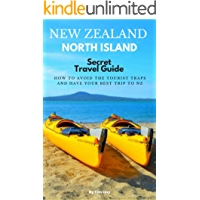 New Zealand North Island Secret Travel Guide : How To Avoid The Tourist Traps and Have Your Best Trip To New Zealand