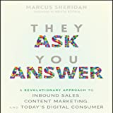 They Ask You Answer: A Revolutionary Approach to Inbound Sales, Content Marketing, and Today's Digital Consumer