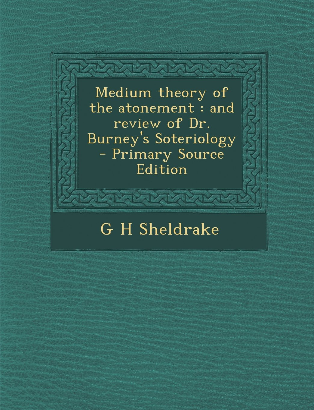 Download Medium theory of the atonement: and review of Dr. Burney's Soteriology ePub fb2 book