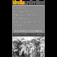 Cartas Y Documentos Históricos De La Revolución Mexicana De 1908 a 1919:: SEGUNDO VOLUMEN