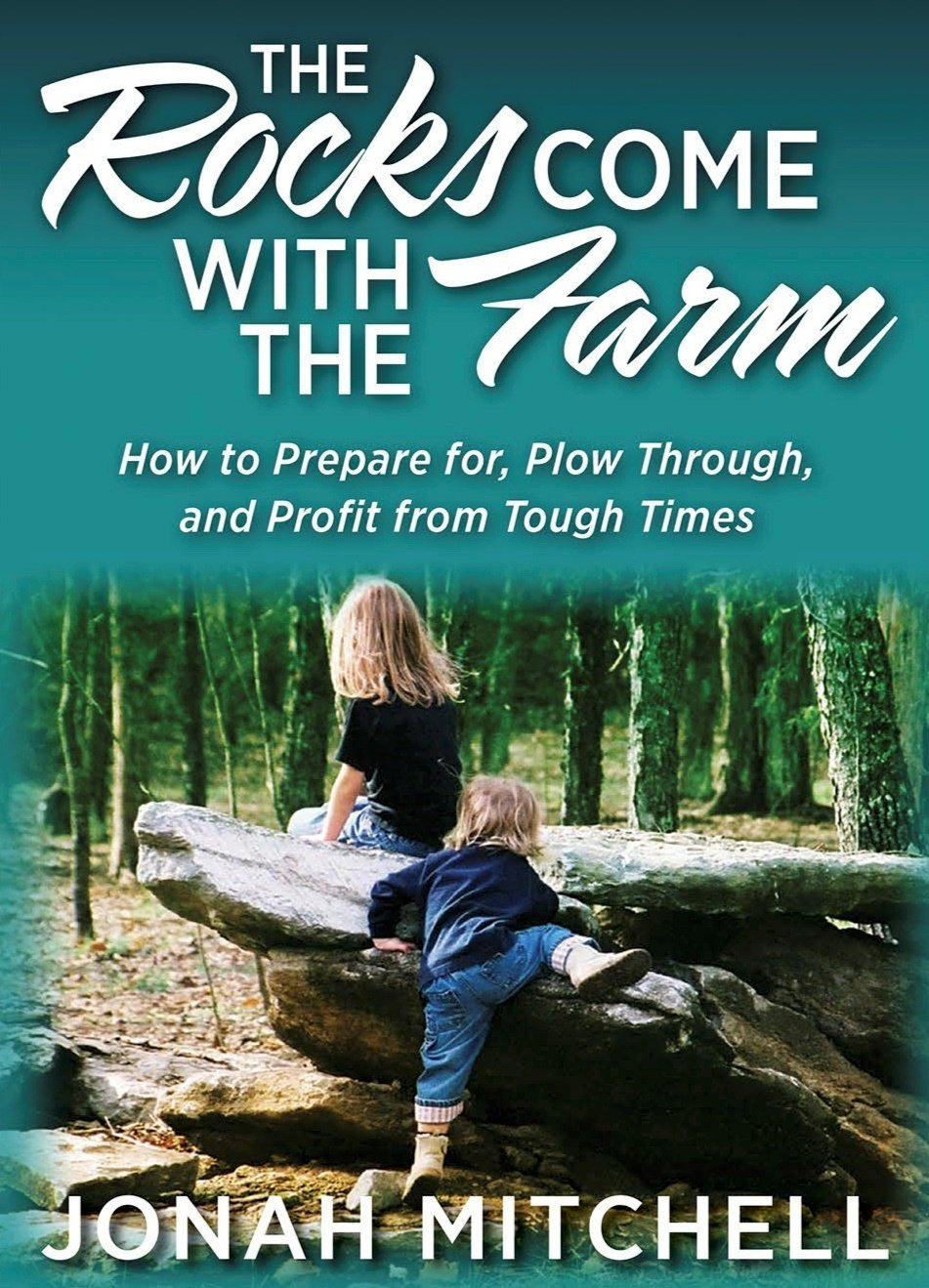 The Rocks Come With The Farm: How To Prepare For, Plow Through, And Profit From Tough Times pdf