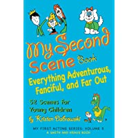 My Second Scene Book: Everything Adventurous, Fanciful, and Far Out! 52 Scenes for Young Children (My First Acting; Smith and Kraus, Young Actors Series for Grades K - 3 Book 5)