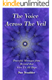 The Voice Across the Veil - Powerful Messages from Beyond that give us all hope