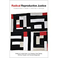 Radical Reproductive Justice: Foundation, Theory, Practice, Critique
