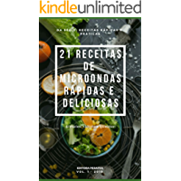 21 RECEITAS DE MICRO-ONDAS RÁPIDAS E DELICIOSAS (Receitas Rápidas e Práticas Livro 1)