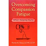 Overcoming Compassion Fatigue: When Helping Hurts