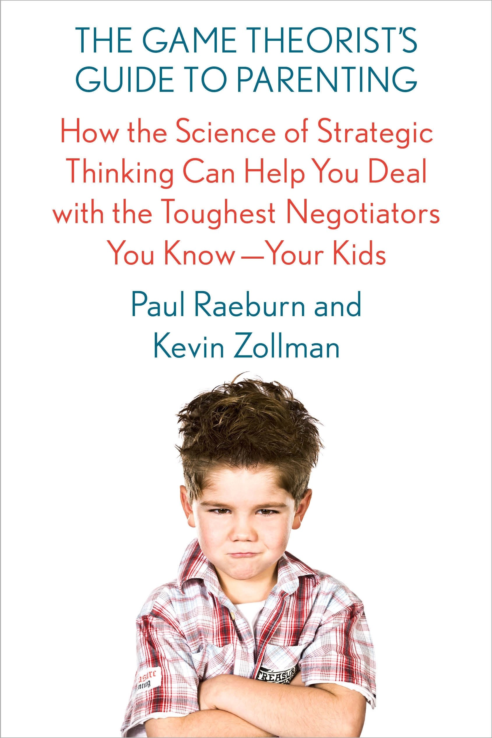 The game theorists guide to parenting how the science of strategic the game theorists guide to parenting how the science of strategic thinking can help you deal with the toughest negotiators you know your kids paul fandeluxe Image collections