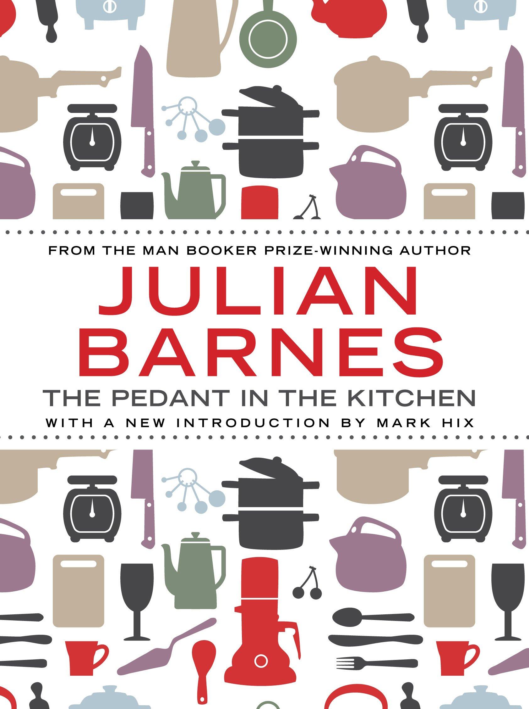 The Pedant In The Kitchen: Amazon.co.uk: Julian Barnes ...