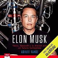 Elon Musk: Tesla, SpaceX y la misión por un futuro fantástico