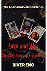 Love and War - and Eternally Damning Prophecies (The Anastasia Evolution Series Book 1) Kindle Edition