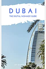 Dubai The Digital Nomads' Guide: Handbook for Digital Nomads, Location Independent Workers, and Connected Travelers in the UAE (City Guides for Digital Nomads 5) Kindle Edition