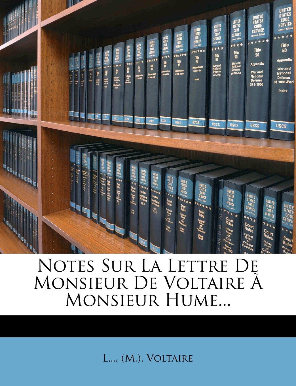 Notes Sur La Lettre De Monsieur De Voltaire À Monsieur Hume... (French Edition) PDF