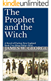 The Prophet and the Witch: A Novel of Puritan New England (My Father's Kingdom Book 2)