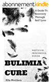 Bulimia Cure: Bulimia A Guide To Recovery Through Self - Love ( written by professional ballerina ) (Bulimia Cure, Bulimia A Guide To Recovery, Bulimia ... Self Help, Bulimia) (English Edition)