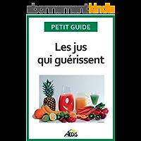 Les jus qui guérissent: Bien-être et énergie pour vitaliser votre nutrition (Petit guide t. 336)