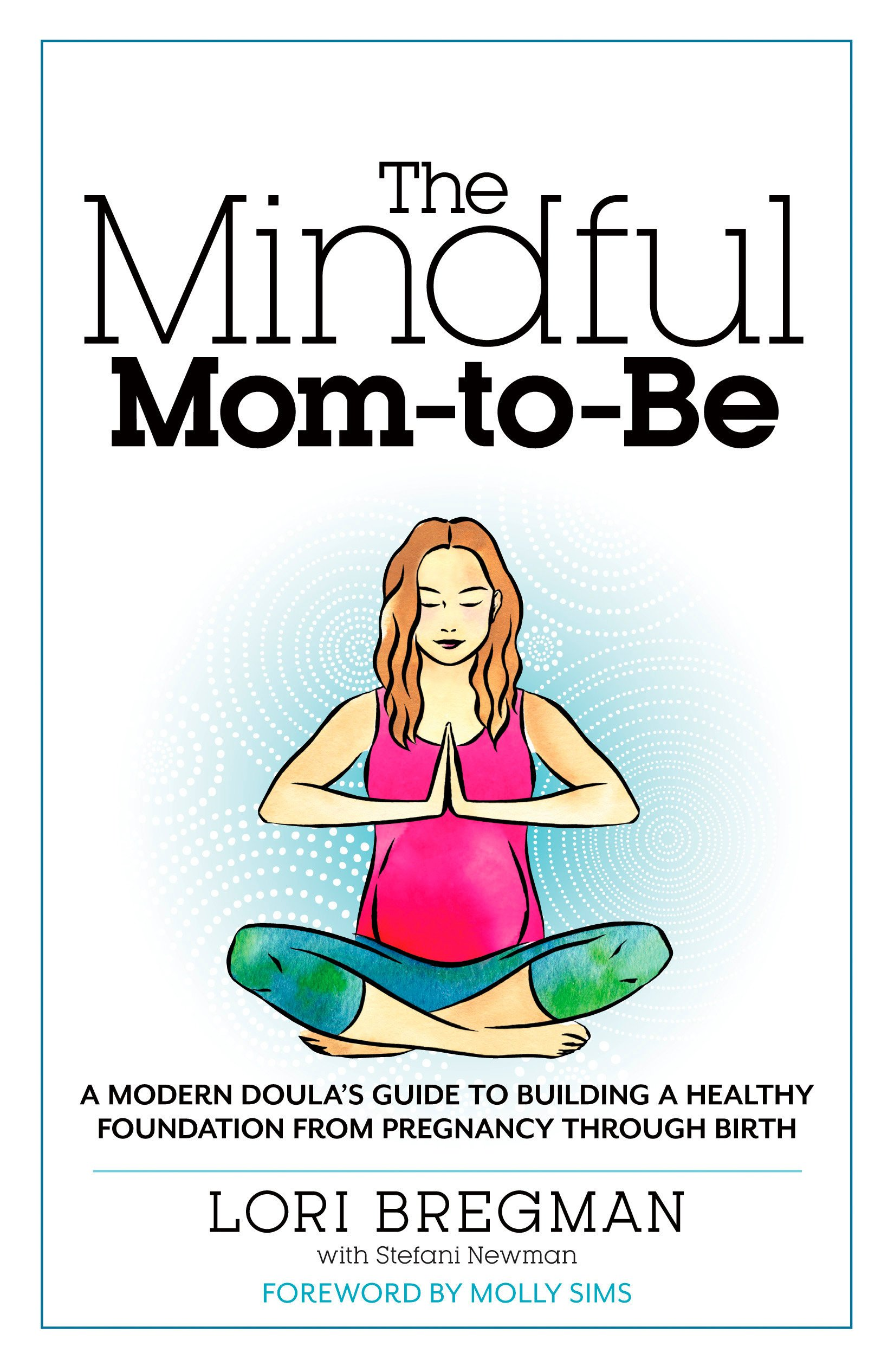 The Mindful Mom-To-Be: A Modern Doula's Guide to Building a ...