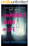 HOW MURDER SAVED MY LIFE: A terrifying psychological murder thriller