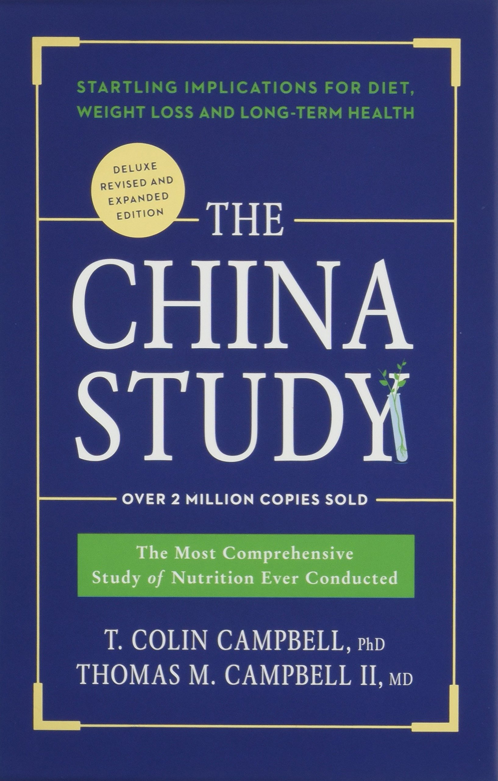 The China Study  Deluxe Revised And Expanded Edition  The Most Comprehensive Study Of Nutrition Ever Conducted And Startling Implications For Diet Weight Loss And Long Term Health