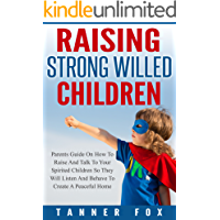 Raising Strong-willed Children: Parents Guide On How To Raise And Talk To Your Spirited Children So They Will Listen And Behave To Create A Peaceful Home (English Edition)