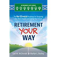 Retirement Your Way: The No Stress Roadmap for Designing Your Next Chapter and Loving Your Future