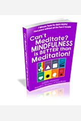 Can't Meditate?  MINDFULNESS is BETTER than Meditation!: 7 Minute Tools for BUSY PEOPLE - Find peace without all the fuss & hoopla (7 Minute Classes for Busy People - Mindfulness Book 1) Kindle Edition