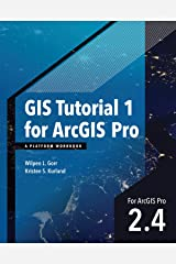 GIS Tutorial 1 for ArcGIS Pro 2.4: A Platform Workbook (GIS Tutorials) Kindle Edition