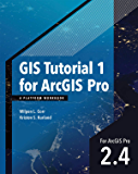 GIS Tutorial 1 for ArcGIS Pro 2.4: A Platform Workbook (GIS Tutorials)