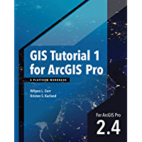 GIS Tutorial 1 for ArcGIS Pro 2.4: A Platform Workbook (GIS Tutorials)