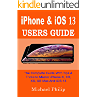 iPHONE & iOS 13 USERS GUIDE: The Complete Guide With Tips & Tricks To Master iPhone X, XR, XS, XS Max And iOS 13
