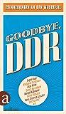 Goodbye, DDR: Erinnerungen an den Mauerfall (German Edition)