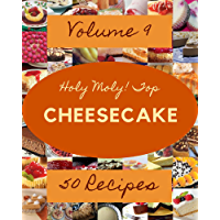 Holy Moly! Top 50 Cheesecake Recipes Volume 9: The Highest Rated Cheesecake Cookbook You Should Read