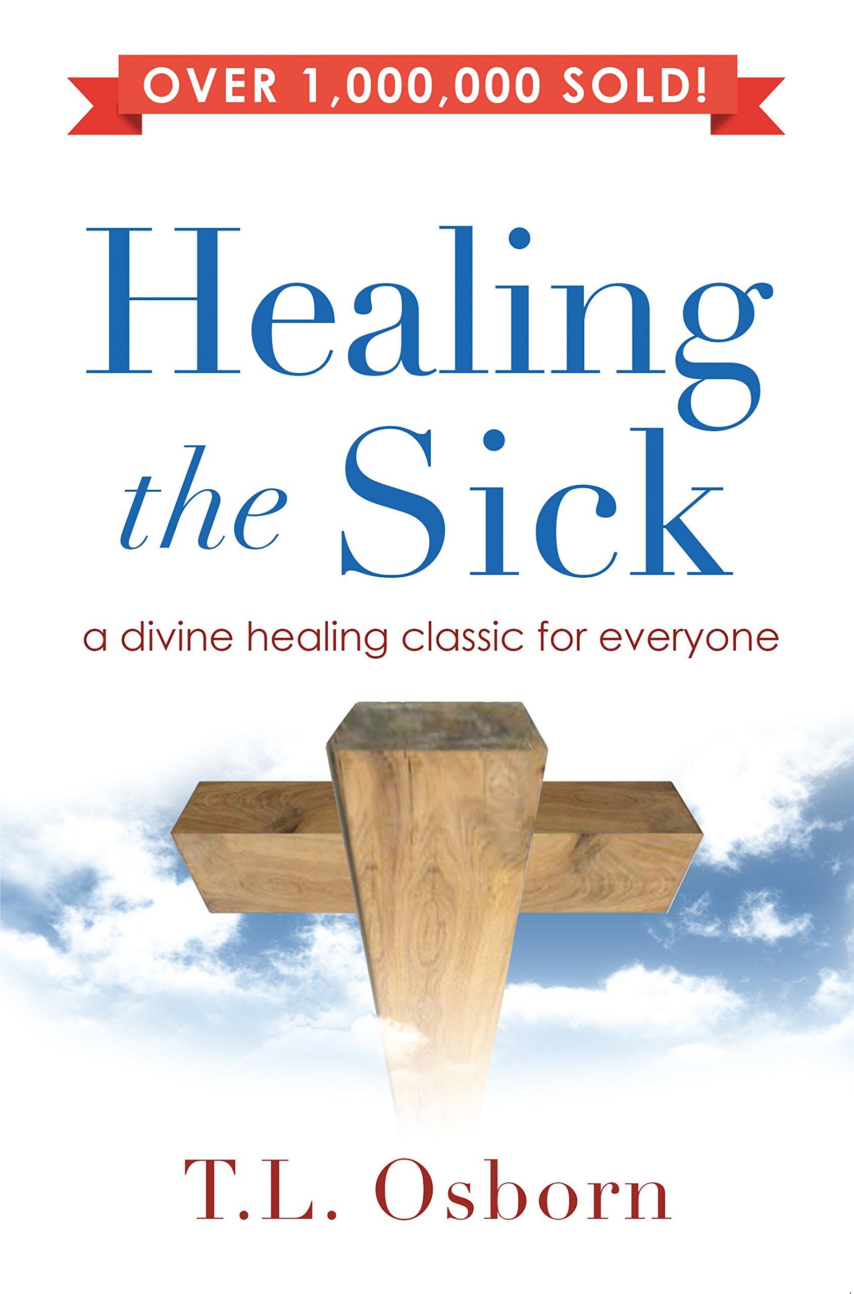 Healing the Sick: A Living Classic: Tl Osborn: 9780892744039: Amazon
