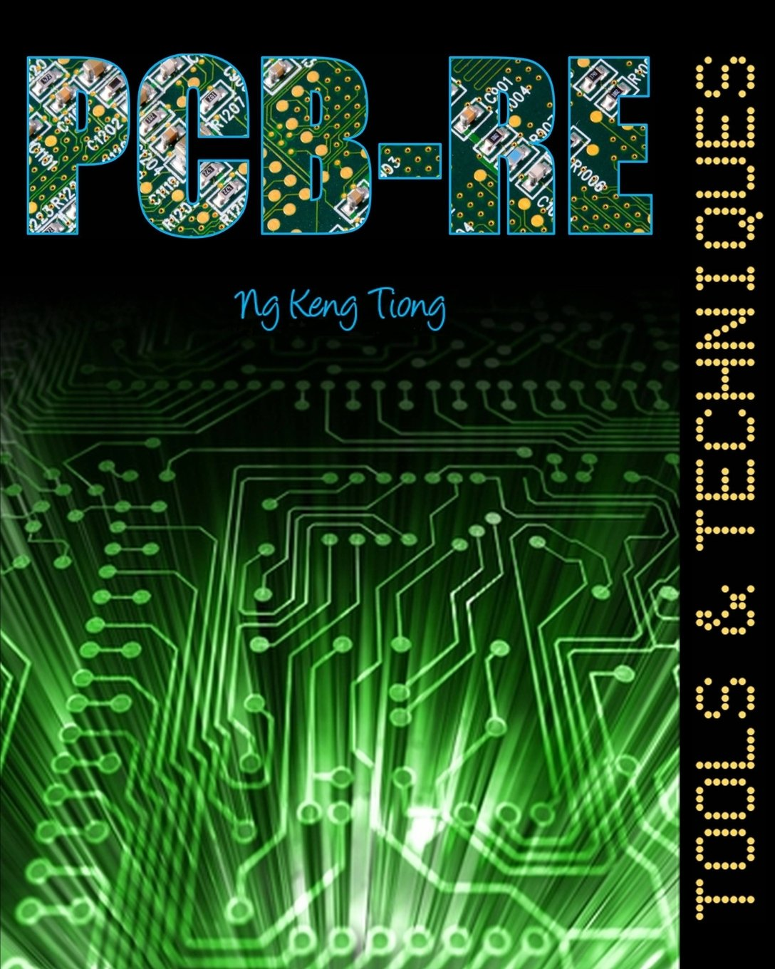 Pcb Re Tools Techniques Mr Keng Tiong Ng 9781979331388 Amazon Electronic Circuit Board Repair Field Service Books