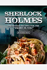 "Sherlock Holmes: Uncovered Recipes for the ""Smart in You"" Kindle Edition"
