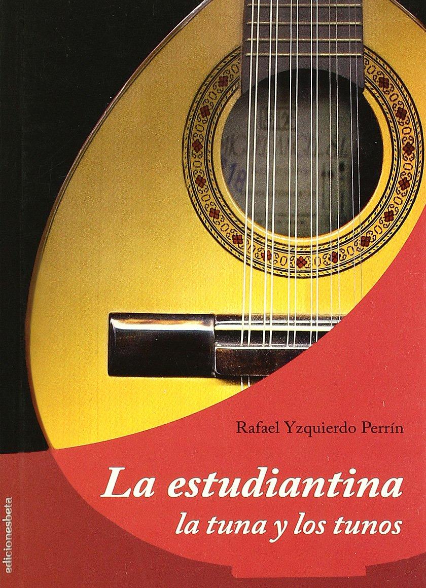 La estudiantina. La tuna y los tunos (Ensayo) Tapa blanda – 1 jun 2004 Rafael Yzquierdo Perrín Ediciones Beta III Milenio S.L. 8496009602