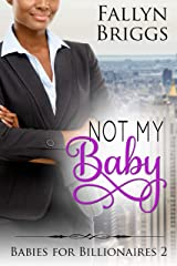 Not My Baby (Babies For Billionaires Book 2) Kindle Edition