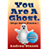 You Are A Ghost. (Sign Here Please) (You Are Dead. Book 2)