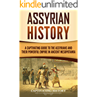 Assyrian History: A Captivating Guide to the Assyrians and Their Powerful Empire in Ancient Mesopotamia (Captivating…
