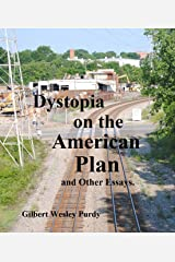 Dystopia on the American Plan: and Other Essays (Collected Essays of Gilbert Wesley Purdy Book 1)