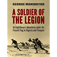 A Soldier of the Legion: An Englishman's Adventures under the French Flag in Algeria and Tonquin