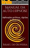 Manual da auto hipnose: Aplicações práticas, rápidas e eficientes