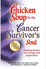 Chicken Soup for the Cancer Survivor's Soul: Healing Stories of Courage and Inspiration Kindle Edition