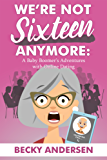 We're Not Sixteen Anymore: A Baby Boomer's Adventures With Online Dating