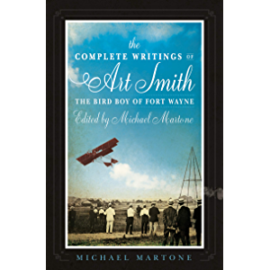 The Complete Writings of Art Smith, the Bird Boy of Fort Wayne, Edited by Michael Martone (American Reader Series Book…