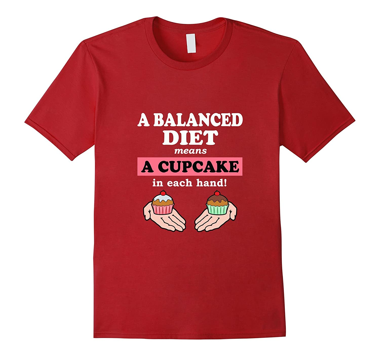 A Balanced Diet Means A Cupcake In Each Hand-Art