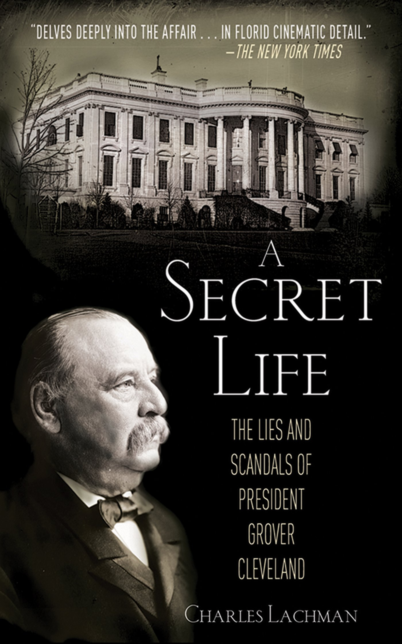 Amazon: A Secret Life: The Lies And Scandals Of President Grover  Cleveland (9781620870969): Charles Lachman: Books