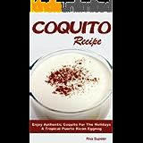 Coquito Recipe: Enjoy Authentic Coquito For The Holidays A Tropical Puerto Rican Eggnog